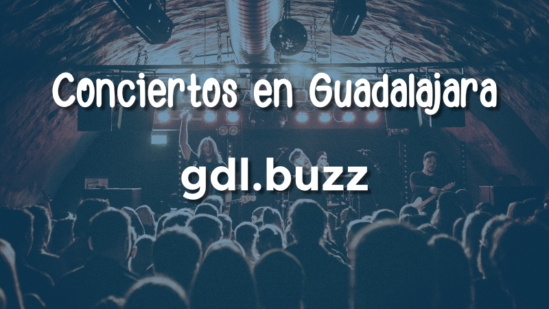 Calendario con los próximos conciertos en Guadalajara para este 2021   gdl.buzz